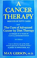 A Cancer Therapy: Results of Fifty Cases and the Cure of Advanced Cancer by Diet Therapy : A Summary of 30 Years of Clinical Experimentation