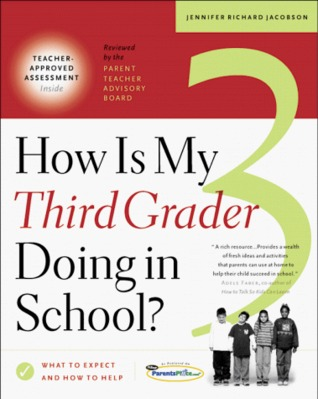 How Is My Third Grader Doing in School? What to Expect and How to Help Jennifer Richard Jacobson
