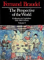 The Perspective of the World: Civilization & Capitalism, 15th - 18th Century Volume 3