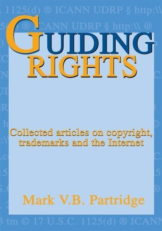Guiding Rights: Trademarks, Copyright and the Internet  by  Mark Partridge