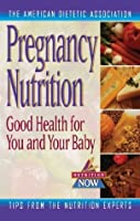 Pregnancy Nutrition: Good Health for You & Your Baby (The Nutrition Now Series)