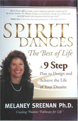 Spirit Dances: The Best Of Life.  A Nine Step Program To Designing And Achieving the Life Of Your Dreams Melany Sreenan