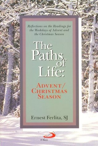 The Paths of Life: Advent/Christmas Reflections on the Readings for the Weekdays of Advent and the Christmas Season  by  Ernest Ferlita