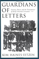 Guardians of Letters: Literacy, Power, and the Transmitters of Early Christian Literature: Literacy, Power and the Transmitters of Early Christian Literature