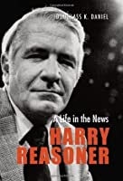 Harry Reasoner: A Life in the News (Focus on American History Series)