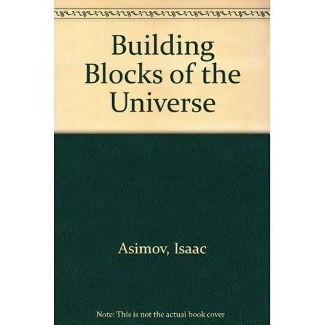 Building Blocks of the Universe - Isaac Asimov