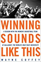 Winning Sounds Like This: A Season with the Women's Basketball Team at Gallaudet, the World's Only Deaf University