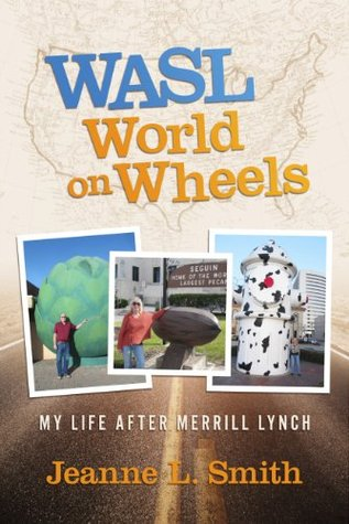 WASL World on Wheels: My Life After Merrill Lynch  by  Jeanne L. Smith