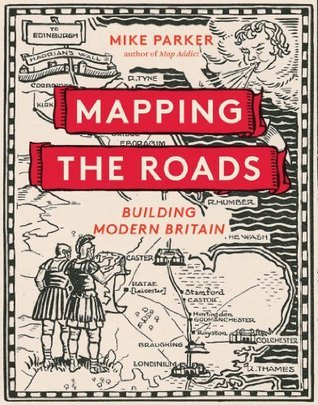 Mapping the Roads: Building Modern Britain  by  Mike Parker