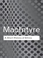 A Short History of Ethics: A History of Moral Philosophy from the Homeric Age to the 20th Century: A History of Moral Philosophy from the Homeric Age to the Twentieth Century (Routledge Classics)