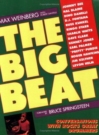 The Big Beat: Conversations with Rocks Great Drummers  by  Max Weinberg