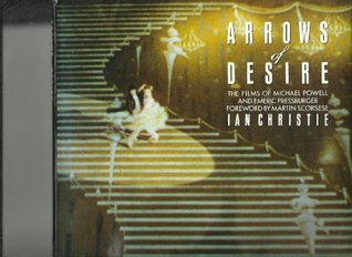 Arrows of Desire: Films of Michael Powell and Emeric Pressburger  by  Ian Christie
