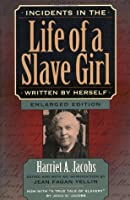 """Incidents in the Life of a Slave Girl, Written by Herself, Enlarged Edition, Now with """"A True Tale of Slavery"""""""