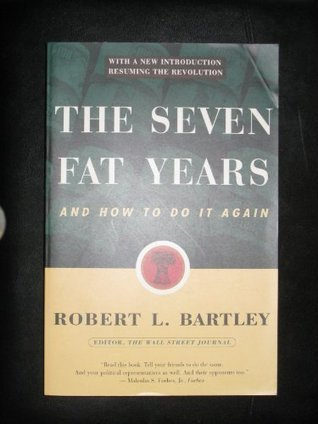 The Seven Fat Years: And How to Do It Again Robert L. Bartley