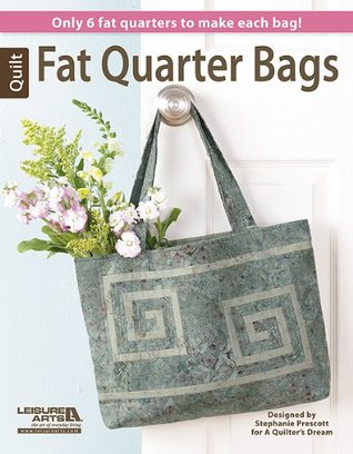Fat Quarter Bags  by  Stephanie Prescott