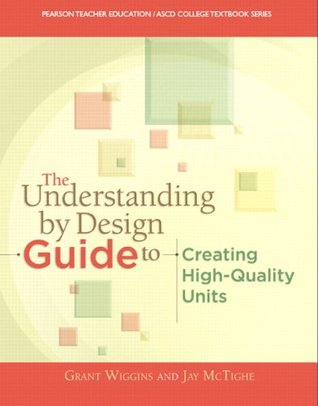 The Understanding By Design Guide To Creating High-Quality Units (Pearson Teacher Education / Ascd College Textbook Series)  by  Grant P. Wiggins