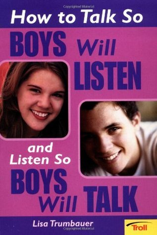 How to Talk So Boys Will Listen and Listen So Boys Will Talk  by  Lisa Trumbauer