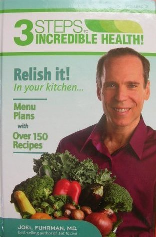 3 Steps to Incredible Health Vol. 2 Relish It in Your Kitchen Joel Fuhrman