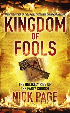 Kingdom of Fools: The Unlikely Rise of the Early Church Nick Page