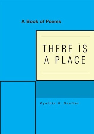 THERE IS A PLACE: A Book of Poems Cynthia Neuffer