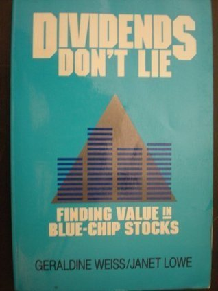 Dividends Dont Lie: Finding Value in Blue-Chip Stocks  by  Geraldine Weiss