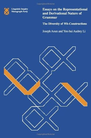Essays on the Representational and Derivational Nature of Grammar: The Diversity of Wh-Constructions (Linguistic Inquiry Monographs) Joseph Aoun