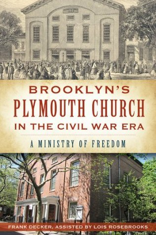 Brooklyns Plymouth Church in the Civil War Era: A Ministry of Freedom  by  Frank Decker