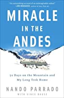 Miracle in the Andes: 72 Days on the Mountain and My Long Trek Home