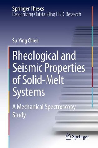 Rheological and Seismic Properties of Solid-Melt Systems: A Mechanical Spectroscopy Study  by  Su-Ying Chien