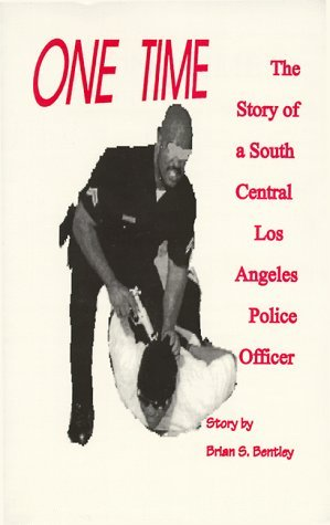 One Time : The Story of a South Central Los Angeles Police Officer  by  Brian S. Bentley