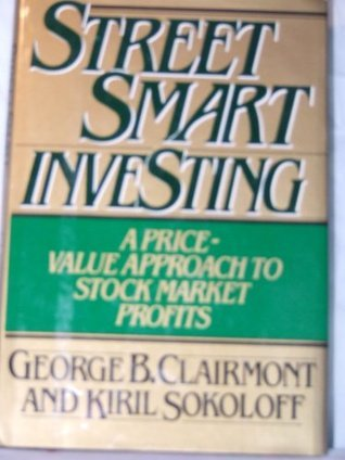 Street Smart Investing: A Price and Value Approach to Stock Market Profits  by  George B. Clairmont