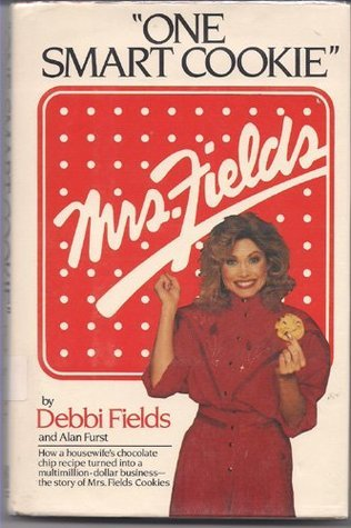One Smart Cookie: How a Housewifes Chocolate Chip Recipe Turned into a Multimillion-Dollar Business : The Story of Mrs. Fields Cookies  by  Debbi Fields