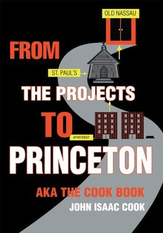FROM THE PROJECTS TO PRINCETON: aka The Cook Book  by  John Cook