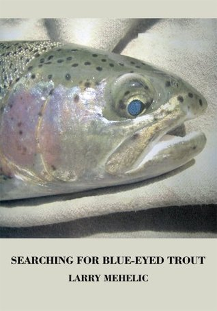 Searching For Blue-Eyed Trout  by  Larry Mehelic
