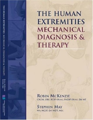 The Human Extremities: Mechanical Diagnosis and Therapy  by  Robin McKenzie