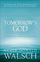 Tomorrow's God: Our Greatest Spiritual Challenge (Conversations with God)
