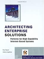 Architecting Enterprise Solutions: Patterns for High-Capability Internet-based Systems (Wiley Software Patterns Series)