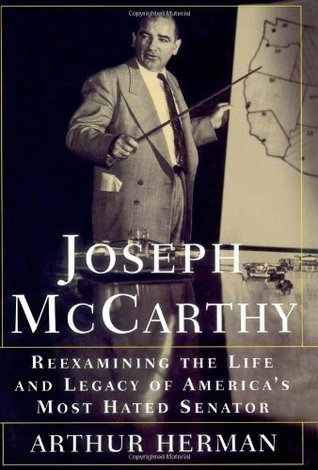 Joseph McCarthy: Reexamining the Life and Legacy of Americas Most Hated Senator  by  Arthur Herman