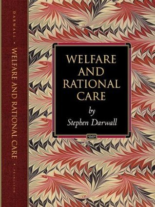 Welfare and Rational Care (Princeton Monographs in Philosophy)  by  Stephen L. Darwall