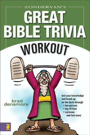 Zondervans Great Bible Trivia Workout: Test Your Knowledge and Brush Up on the Facts Brad Densmore
