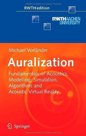 Auralization: Fundamentals of Acoustics, Modelling, Simulation, Algorithms and Acoustic Virtual Reality  by  Michael Vorlxe4nder