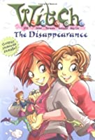 The Disappearance (W.I.T.C.H. Chapter Books, #2)