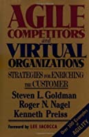 Agile Competitors and Virtual Organizations: Strategies for Enriching the Customer (Industrial Engineering)