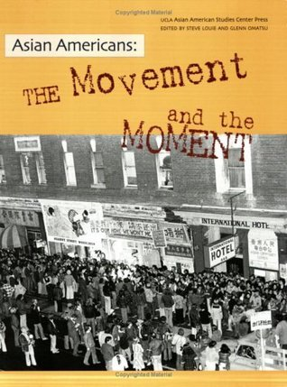 Asian Americans: The Movement and the Moment  by  Steven G. Louie