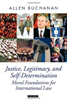 Justice, Legitimacy, and Self-Determination: Moral Foundations for International Law (Oxford Political Theory)