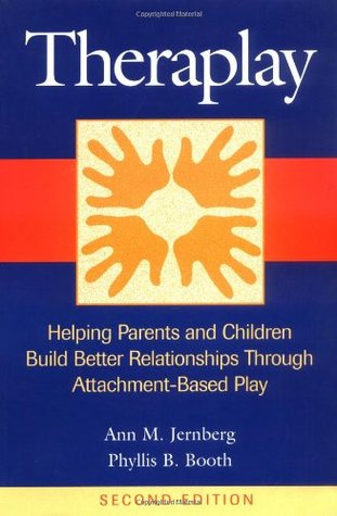 Theraplay: Helping Parents and Children Build Better Relationships Through Attachment-Based Play  by  Ann M. Jernberg
