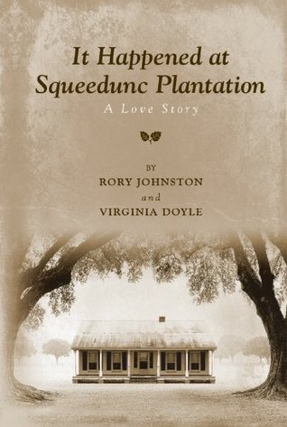 It Happened at Squeedunc Plantation. A Love Story.  by  Rory Johnston