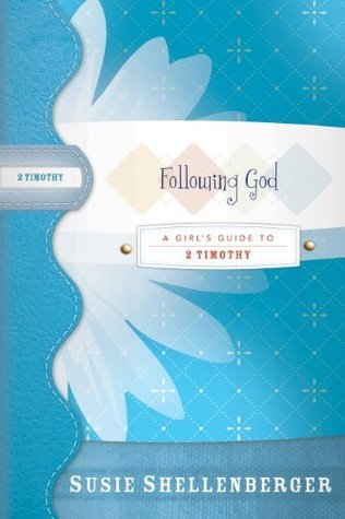 Following God: A Guide to 2 Timothy Susie Shellenberger