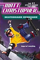 Skateboard Renegade: Is image everything? (Matt Christopher Sports Classics)