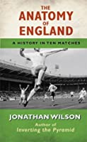 Anatomy of England: A History in Ten Matches